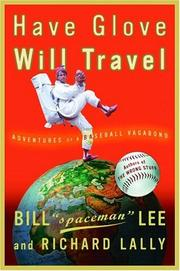 "HAVE GLOVE, WILL TRAVEL by Bill ""Spaceman"" Lee"