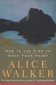 NOW IS THE TIME TO OPEN YOUR HEART by Alice Walker