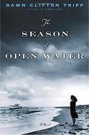 THE SEASON OF OPEN WATER by Dawn Clifton Tripp