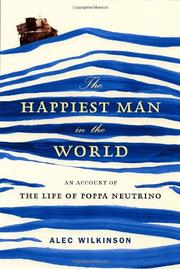 THE HAPPIEST MAN IN THE WORLD by Alec Wilkinson