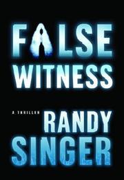 FALSE WITNESS by Randy Singer