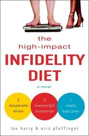 THE HIGH-IMPACT INFIDELITY DIET by Lou Harry