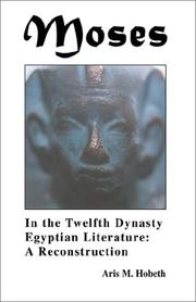 MOSES IN THE TWELFTH DYNASTY EGYPTIAN LITERATURE by Aris M. Hobeth