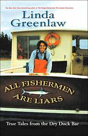 ALL FISHERMEN ARE LIARS by Linda Greenlaw