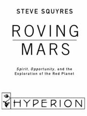 ROVING MARS by Steve Squyres