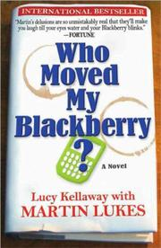 WHO MOVED MY BLACKBERRY™? by Lucy Kellaway