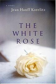 THE WHITE ROSE by Jean Hanff Korelitz