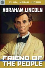 ABRAHAM LINCOLN: Friend of the People by Clara Ingram Judson