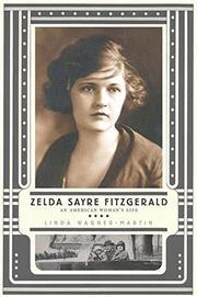 ZELDA SAYRE FITZGERALD by Linda Wagner-Martin