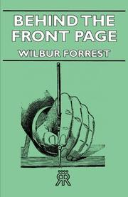 BEHIND THE FRONT PAGE by Wilbur Forrest