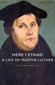 HERE I STAND: A Life of Martin Luther by Roland Bainton