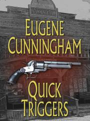 QUICK TRIGGERS by Eugene Cunningham