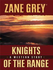 KNIGHTS OF THE RANGE by Zane Grey