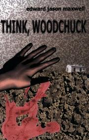 THINK, WOODCHUCK by Edward Jason Maxwell