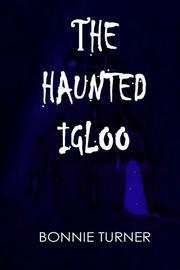 THE HAUNTED IGLOO by Bonnie Turner