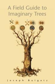 A FIELD GUIDE TO IMAGINARY TREES by Joseph Bulgatz