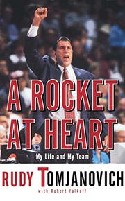 A ROCKET AT HEART: My Life and My Team by Rudy with Robert Falkoff Tomjanovich