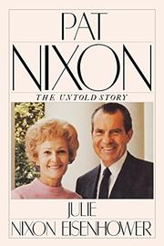 PAT NIXON: The Untold Story by Julie Nixon Eisenhower