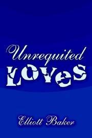 UNREQUITED LOVES by Elliott Baker