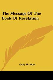 THE MESSAGE OF THE BOOK OF REVELATION by Cady H. Allen