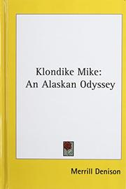 KLONDIKE MIKE: An Alaskan Odyssey by Merrill Denison