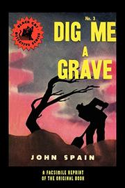 DIG ME A GRAVE by John Spain