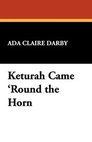 KETURAH CAME 'ROUND THE HORN by Ada Claire Darby