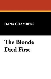 THE BLONDE DIED FIRST by Dena Chambers