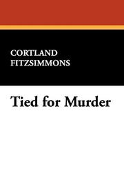 TIED FOR MURDER by Cortland Fitzsimmons