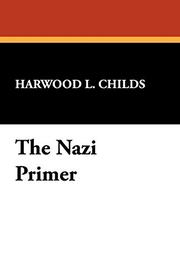 THE NAZI PRIMER by Harwood L. translated by Childs
