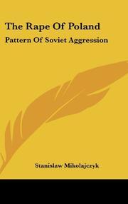 THE RAPE OF POLAND: Pattern of Soviet Aggression by Stanislaw Mikolajczyk