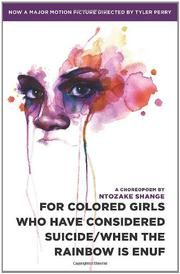 FOR COLORED GIRLS WHO HAVE CONSIDERED SUICIDE/WHEN THE RAINBOW IS ENUF by Ntozake Shange