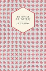 THE HOUSE OF THE FOUR WINDS by John Buchan