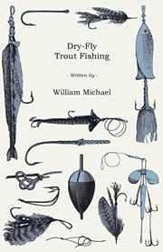 DRY-FLY TROUT FISHING by William W. Michael