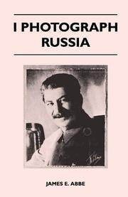 I PHOTOGRAPH RUSSIA by James E. Abbe