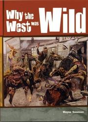 WHY THE WEST WAS WILD by Wayne Swanson