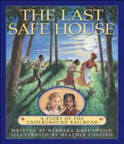 THE LAST SAFE HOUSE: A Story of the Underground Railroad by Barbara Greenwood