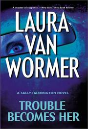 TROUBLE BECOMES HER by Laura Van Wormer