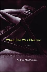 WHEN SHE WAS ELECTRIC by Andrea MacPherson
