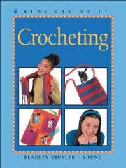 KIDS CAN DO IT: CROCHETING by Gwen Blakley Kinsler