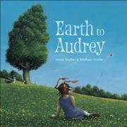 EARTH TO AUDREY by Susan Hughes