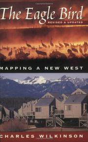 THE EAGLE BIRD: Mapping a New West by Charles F. Wilkinson
