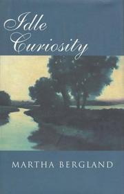 IDLE CURIOSITY by Martha Bergland