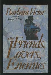 FRIENDS, LOVERS, ENEMIES by Barbara Victor