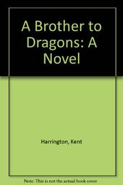 A BROTHER TO DRAGONS by Kent Harrington