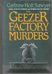 THE GEEZER FACTORY MURDERS by Corinne Holt Sawyer