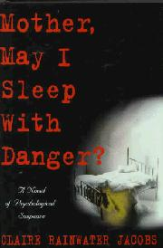 MOTHER, MAY I SLEEP WITH DANGER? by Claire Rainwater Jacobs