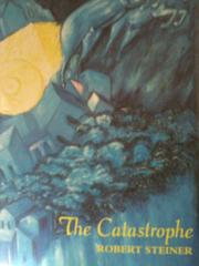 THE CATASTROPHE by Robert Steiner