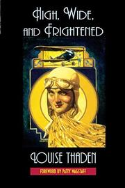 HIGH, WIDE AND FRIGHTENED by Louise Thaden