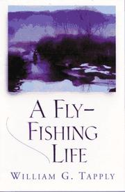 A FLY-FISHING LIFE by William G. Tapply